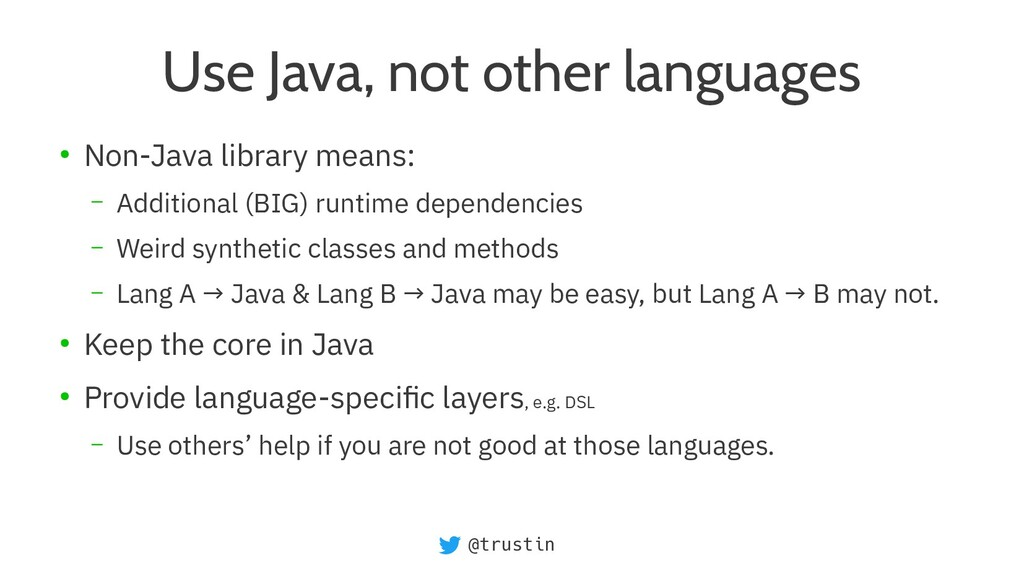 @trustin Use Java, not other languages ● Non-Ja...