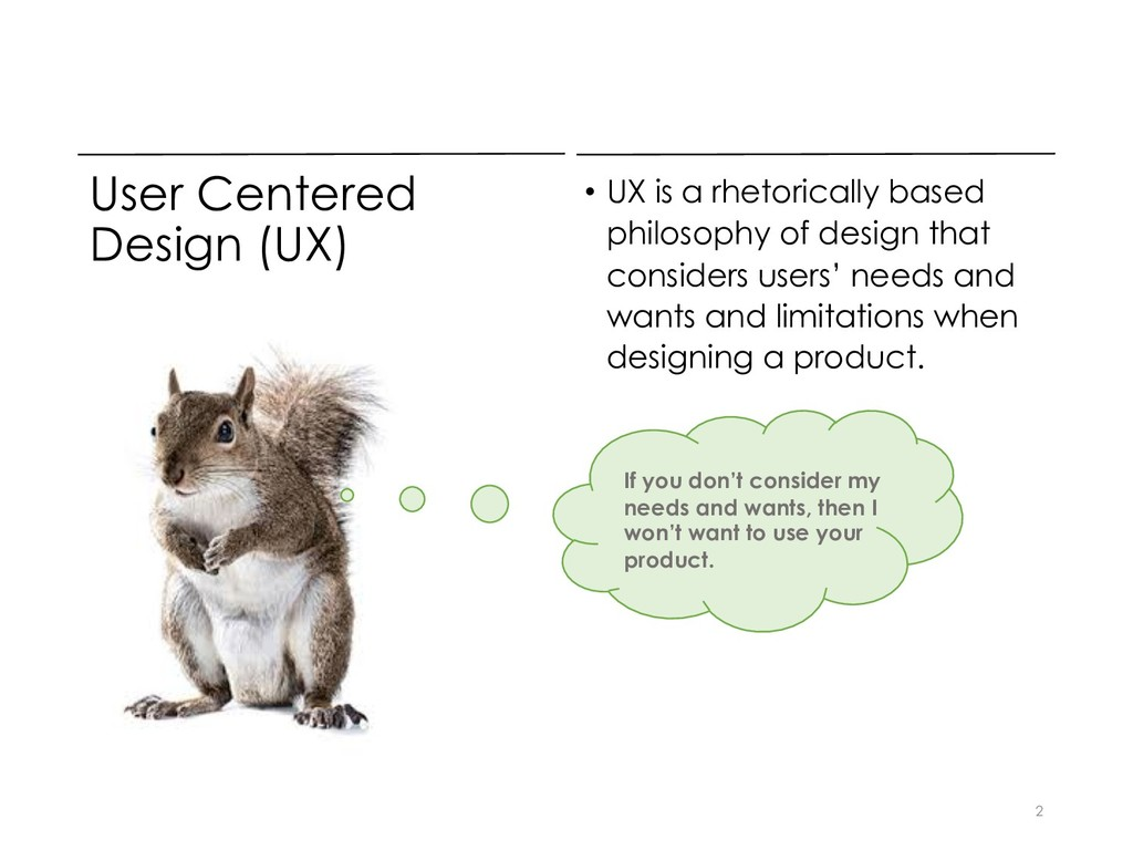 User Centered Design (UX) • UX is a rhetoricall...
