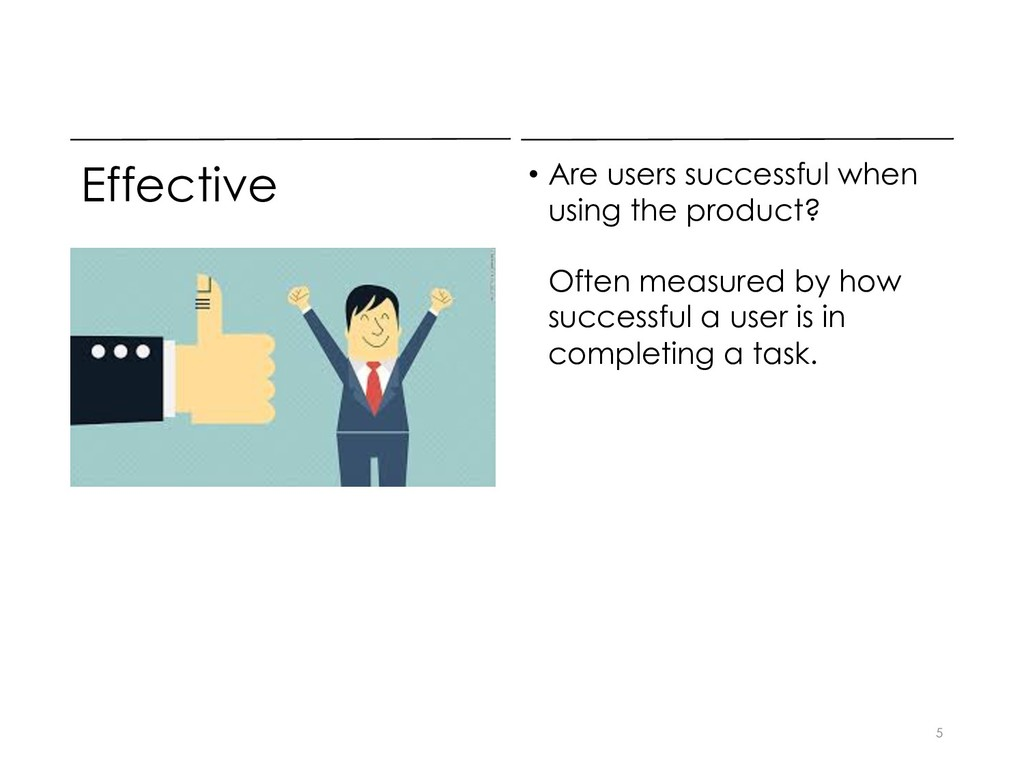 Effective • Are users successful when using the...