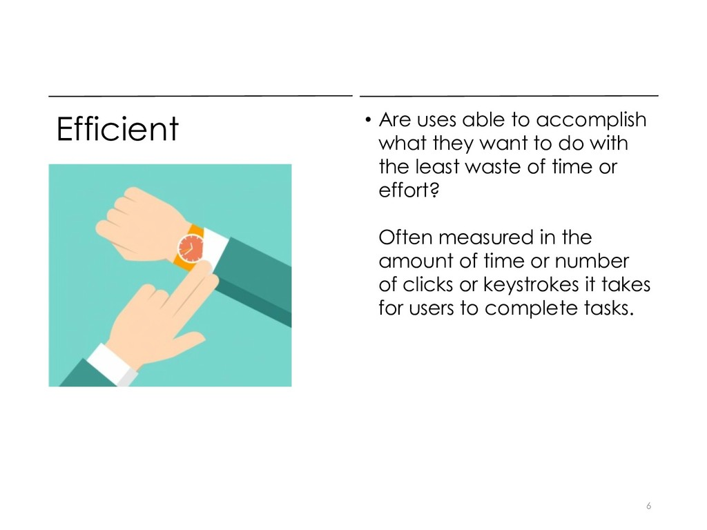 Efficient • Are uses able to accomplish what th...