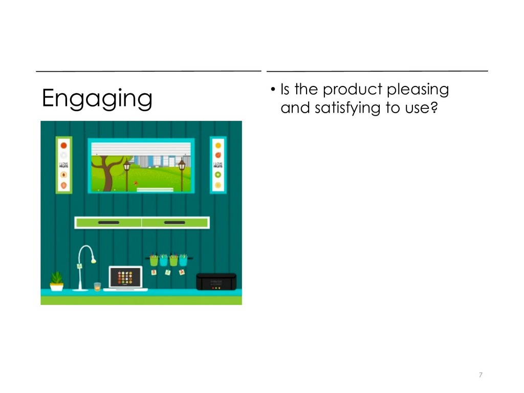 Engaging • Is the product pleasing and satisfyi...
