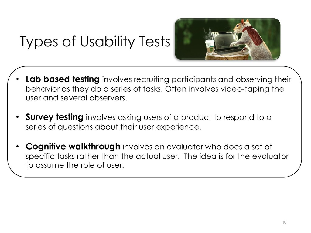 Types of Usability Tests 10 • Lab based testing...