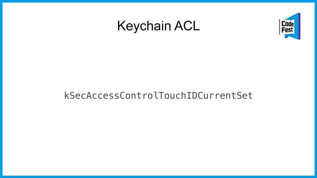 Keychain ACL kSecAccessControlTouchIDCurrentSet