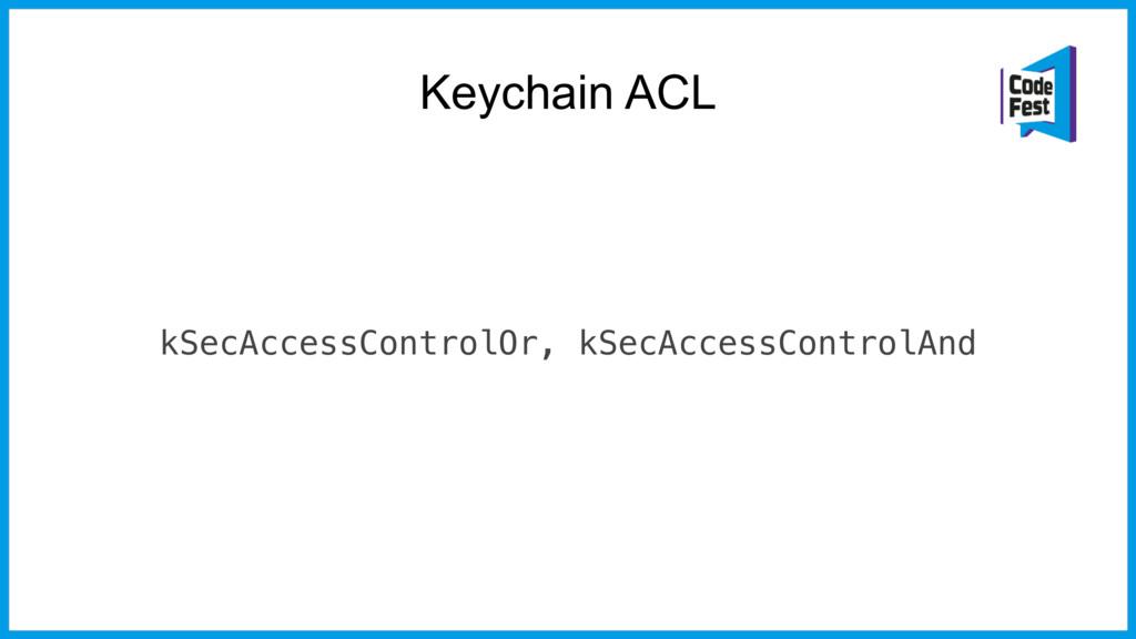 Keychain ACL kSecAccessControlOr, kSecAccessCon...