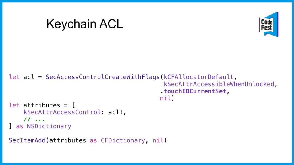Keychain ACL let acl = SecAccessControlCreateWi...