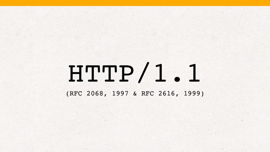 HTTP/1.1 (RFC 2068, 1997 & RFC 2616, 1999)