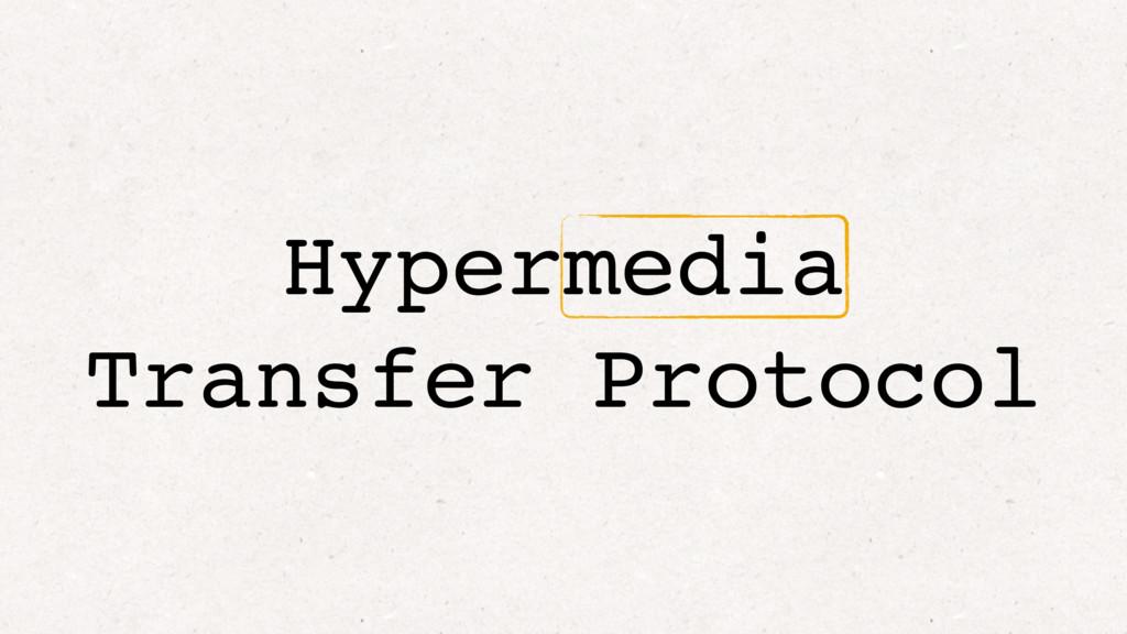 Hypermedia Transfer Protocol