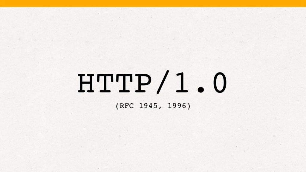HTTP/1.0 (RFC 1945, 1996)