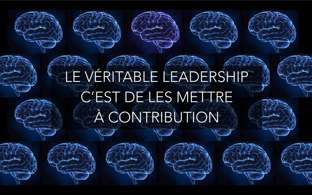 LE VÉRITABLE LEADERSHIP C'EST DE LES METTRE À ...