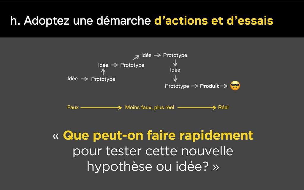 h. Adoptez une démarche d'actions et d'essais «...