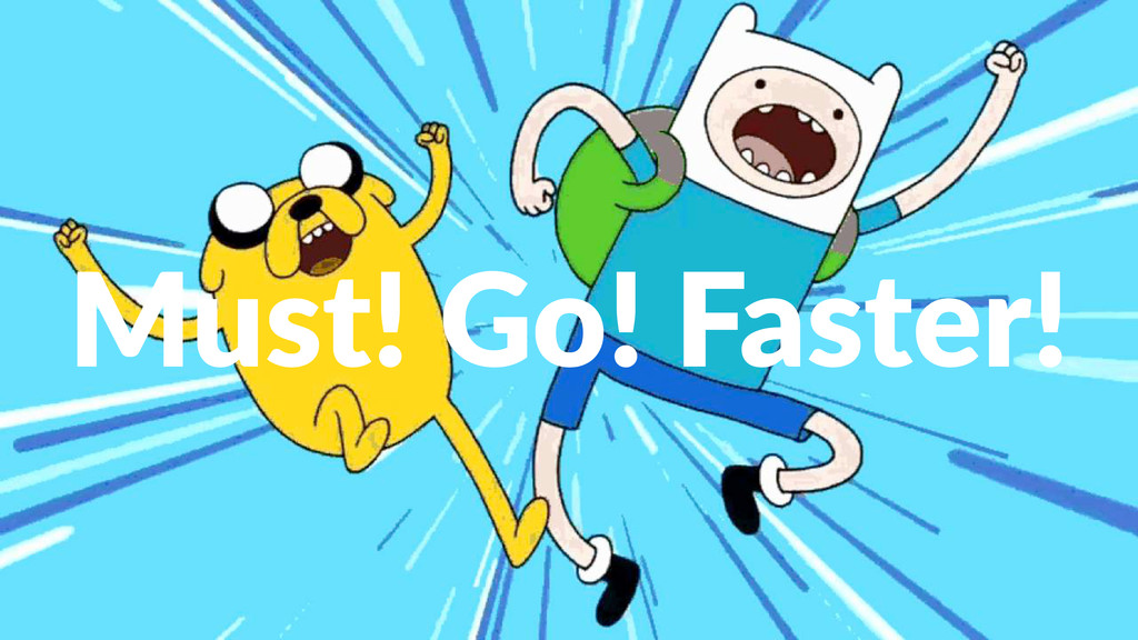 Must!&Go!&Faster!