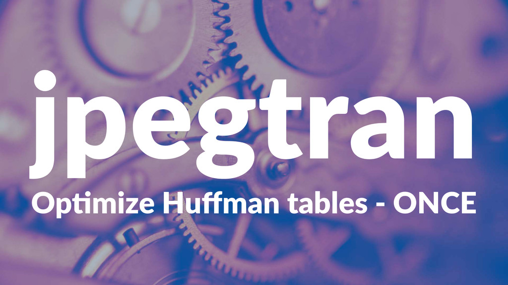 jpegtran Op#mize(Huffman(tables(2(ONCE