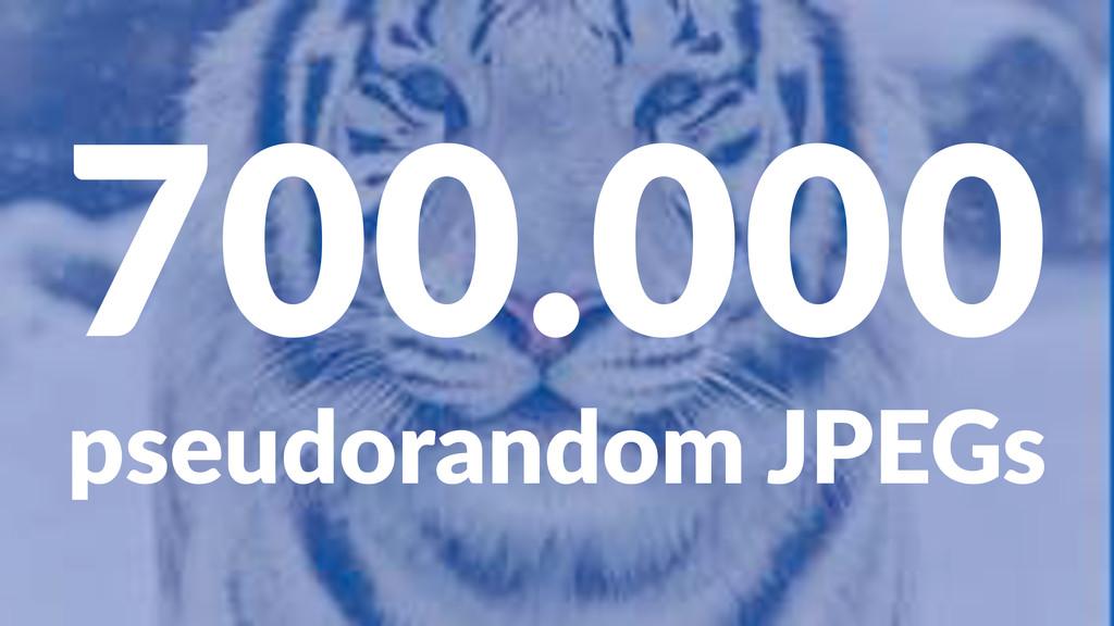 700.000 pseudorandom+JPEGs
