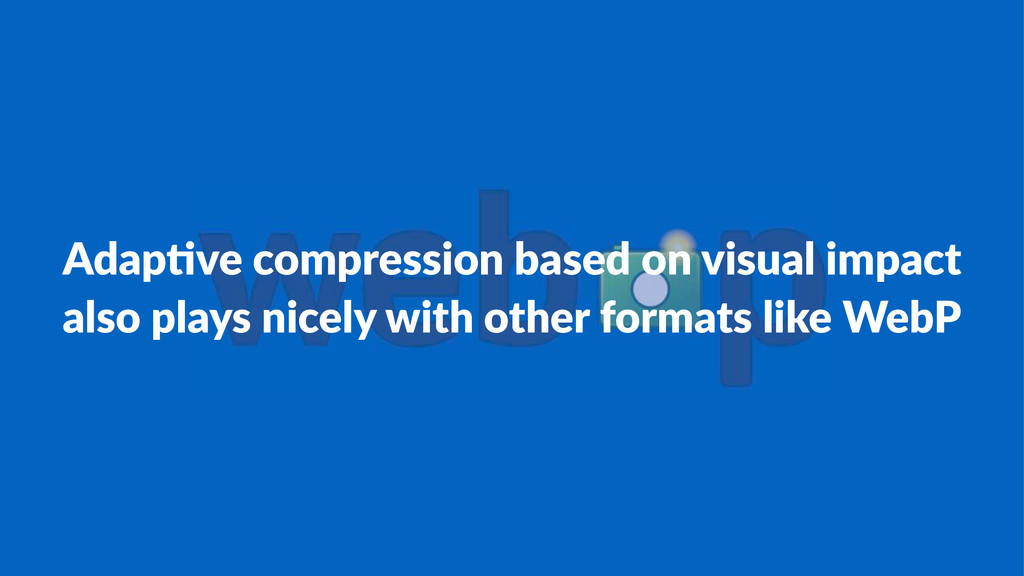 Adap%ve(compression(based(on(visual(impact also...