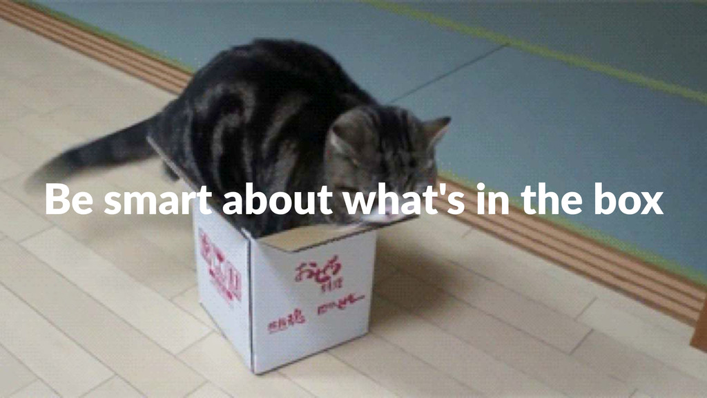 Be#smart#about#what's#in#the#box