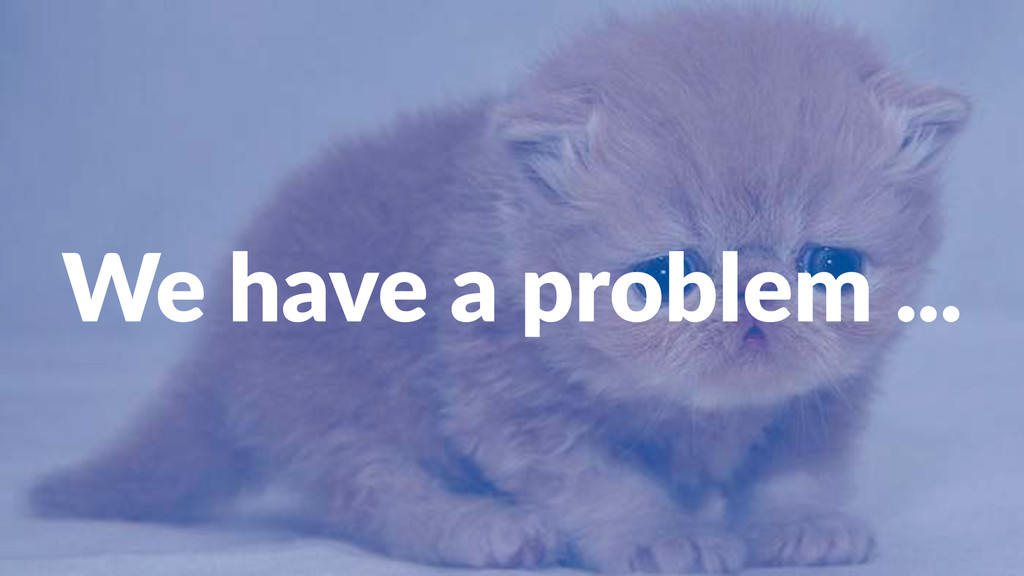 We#have#a#problem#...