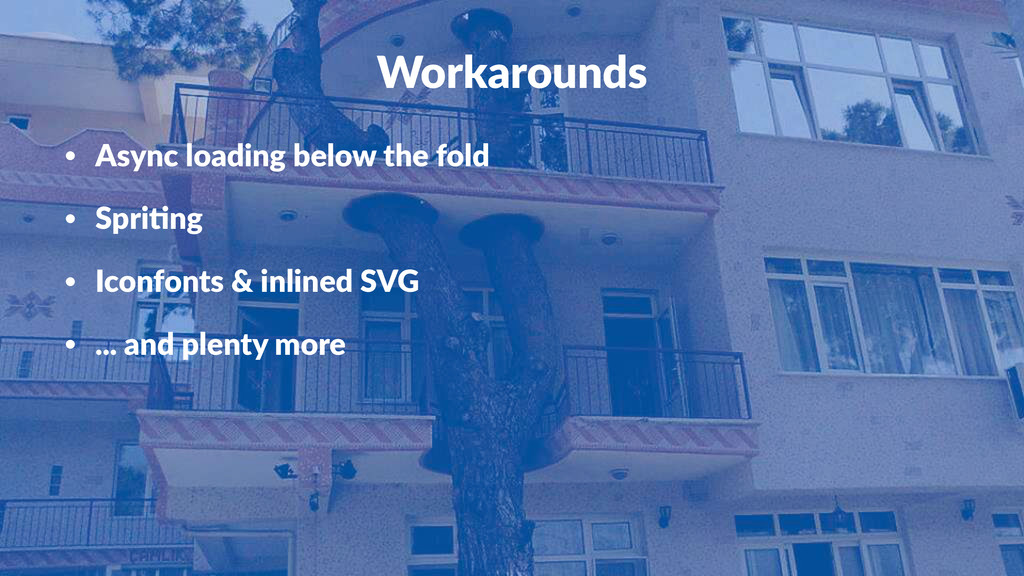 Workarounds • Async&loading&below&the&fold • Sp...