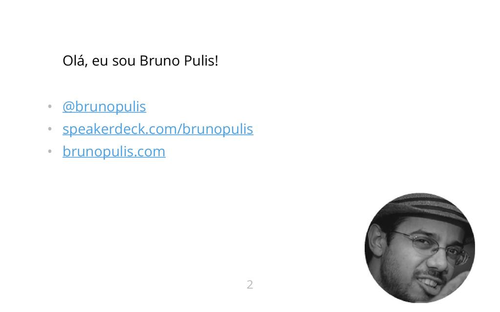 Olá, eu sou Bruno Pulis! • @brunopulis • speake...