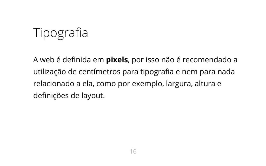 Tipografia A web é definida em pixels, por isso...