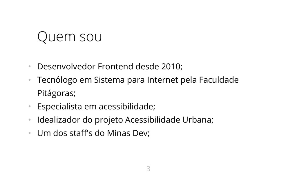 Quem sou • Desenvolvedor Frontend desde 2010; •...