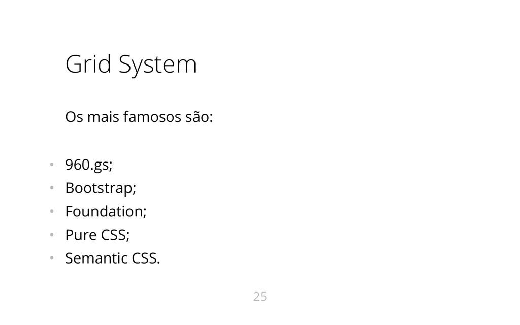 Grid System Os mais famosos são: • 960.gs; • Bo...