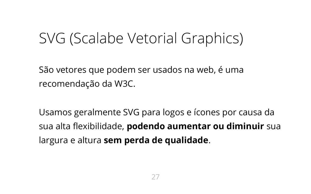 SVG (Scalabe Vetorial Graphics) São vetores que...
