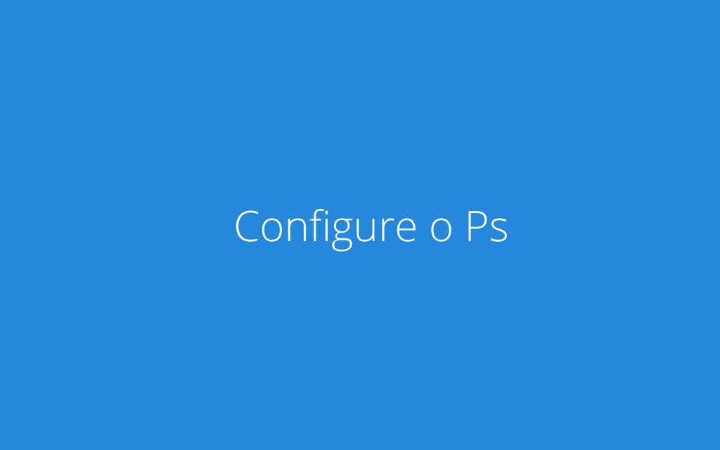 Configure o Ps