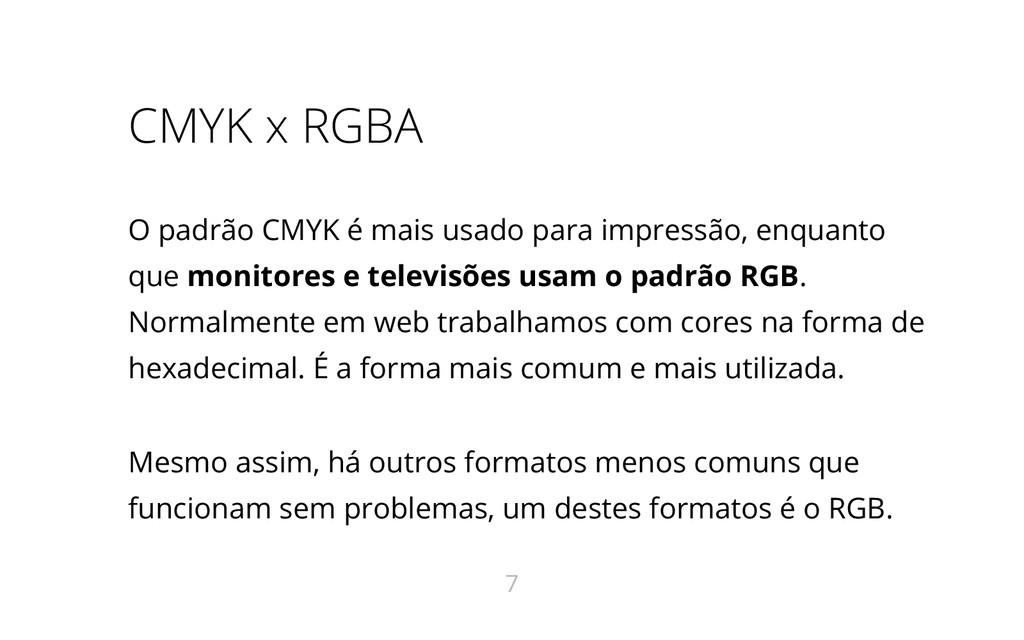 CMYK x RGBA O padrão CMYK é mais usado para imp...