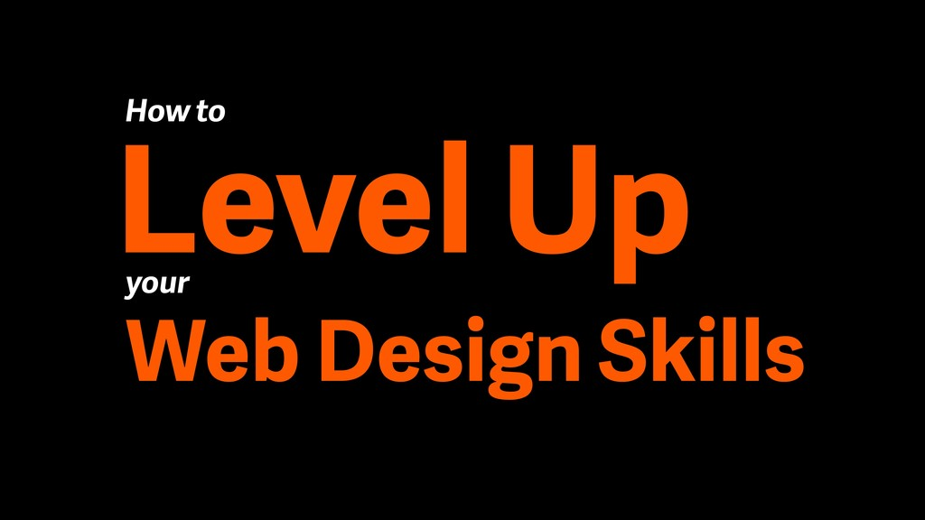 Level Up How to your Web Design Skills