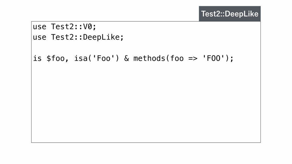 use Test2::V0; use Test2::DeepLike; is $foo, is...