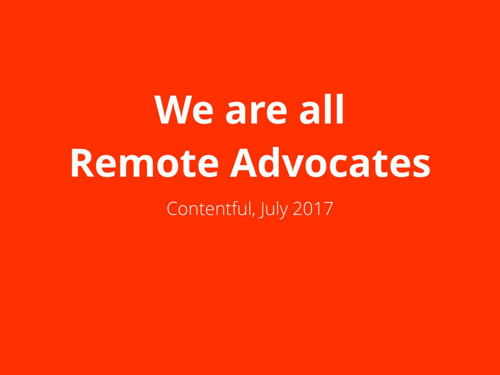 We are all Remote Advocates Contentful, July 20...