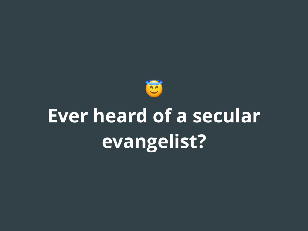 Ever heard of a secular evangelist?