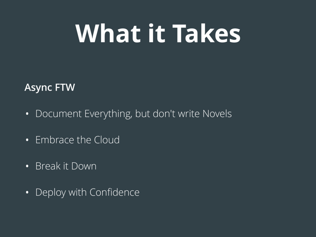 What it Takes Async FTW • Document Everything, ...