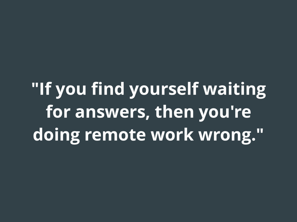 """If you find yourself waiting for answers, then ..."