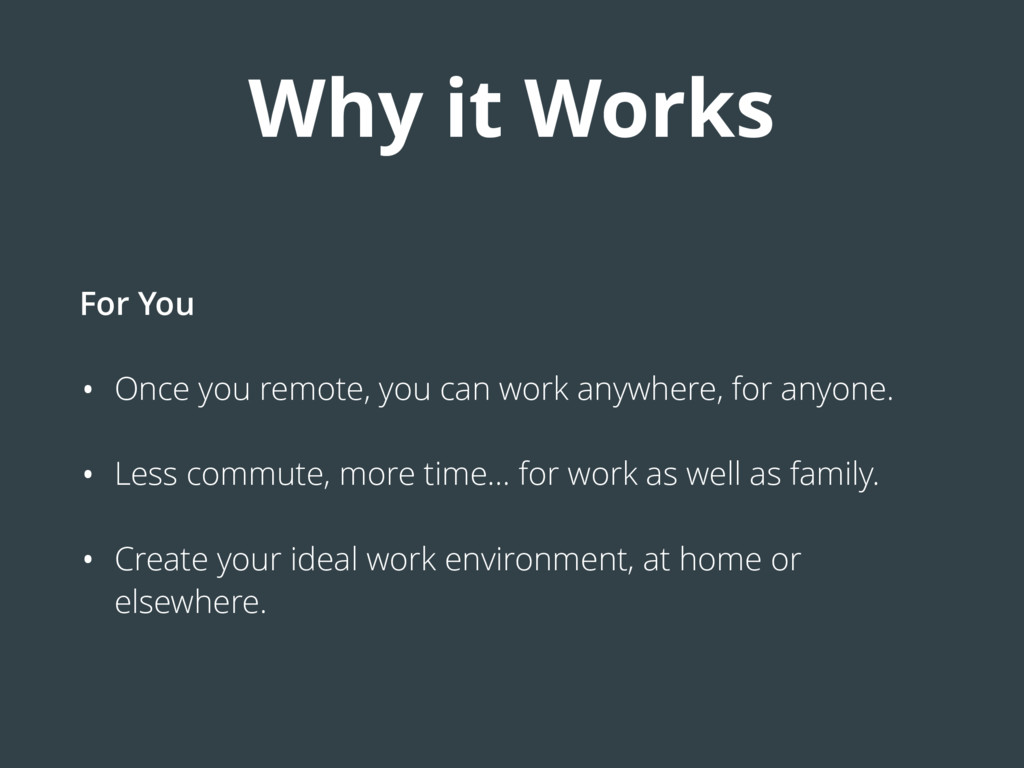 Why it Works For You • Once you remote, you can...