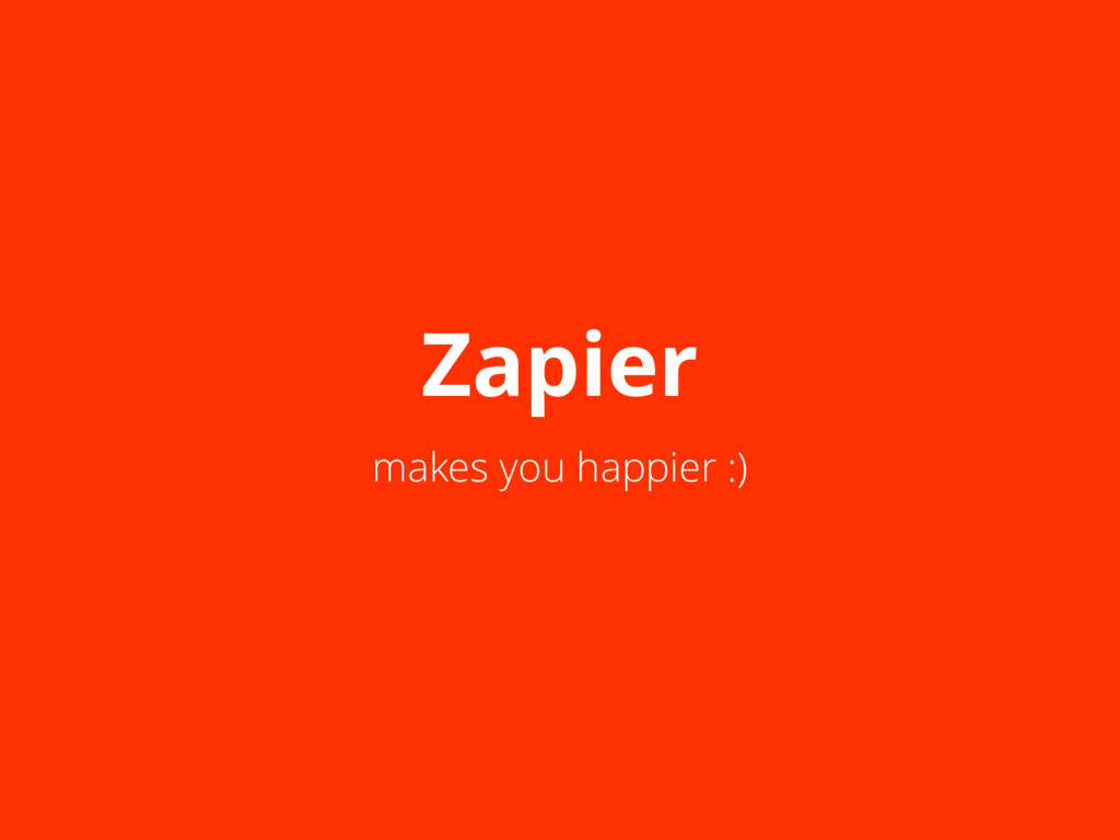 Zapier makes you happier :)