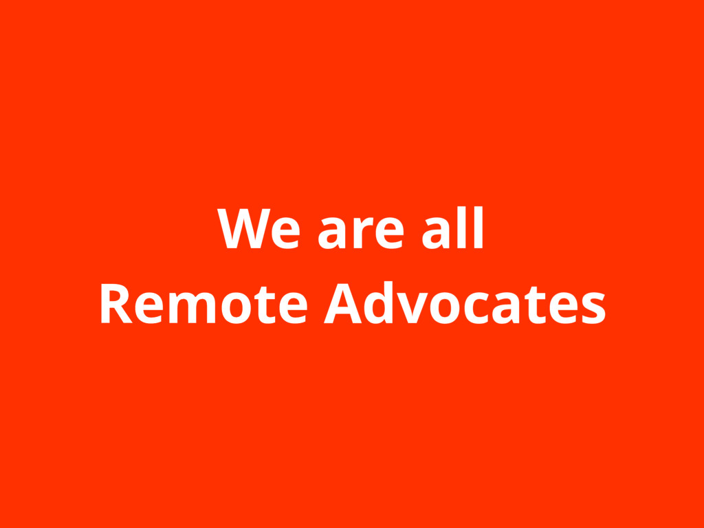 We are all Remote Advocates