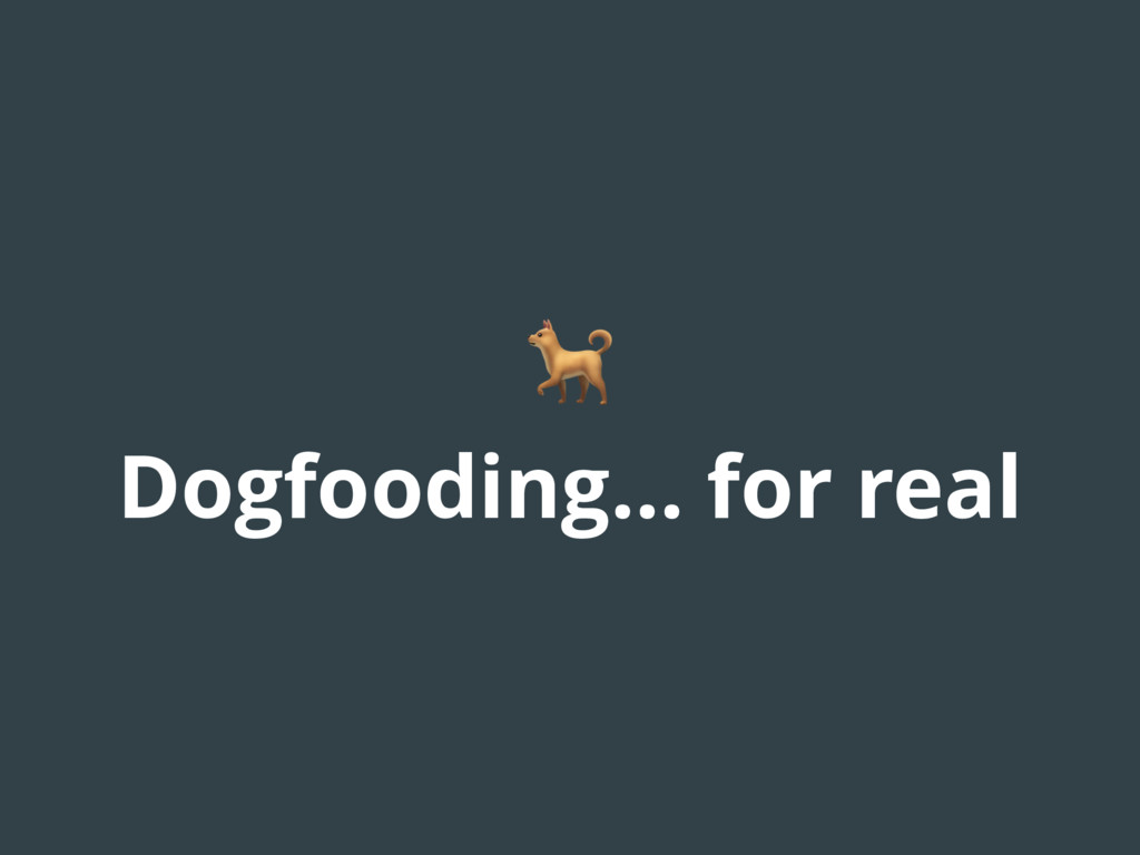 Dogfooding... for real
