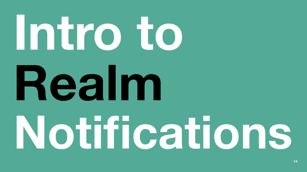 Intro to Realm Notifications 14