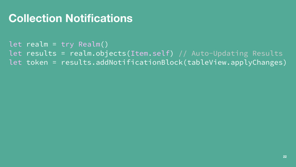 Collection Notifications let realm = try Realm()...