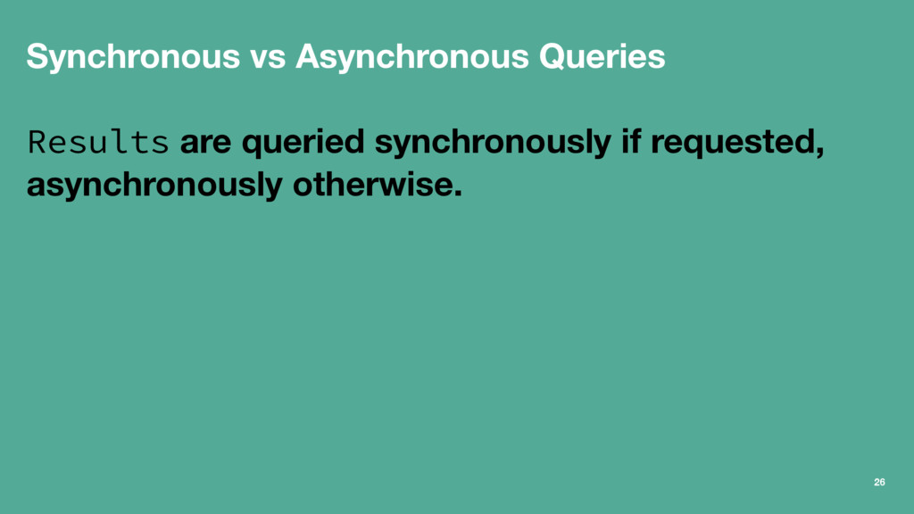 Synchronous vs Asynchronous Queries Results are...