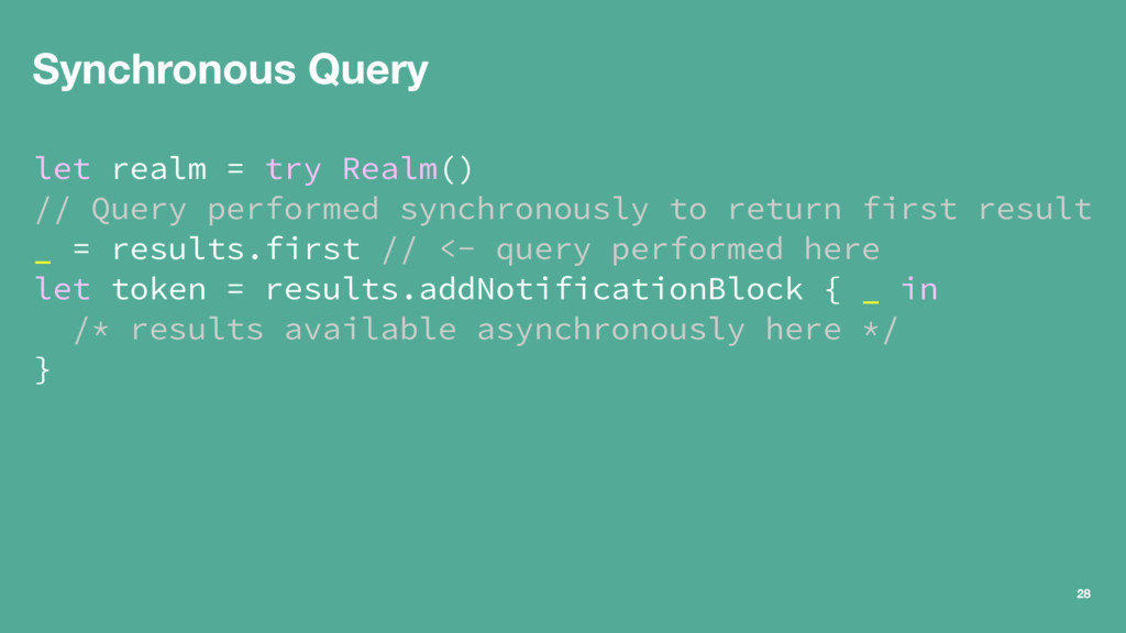 Synchronous Query let realm = try Realm() // Qu...