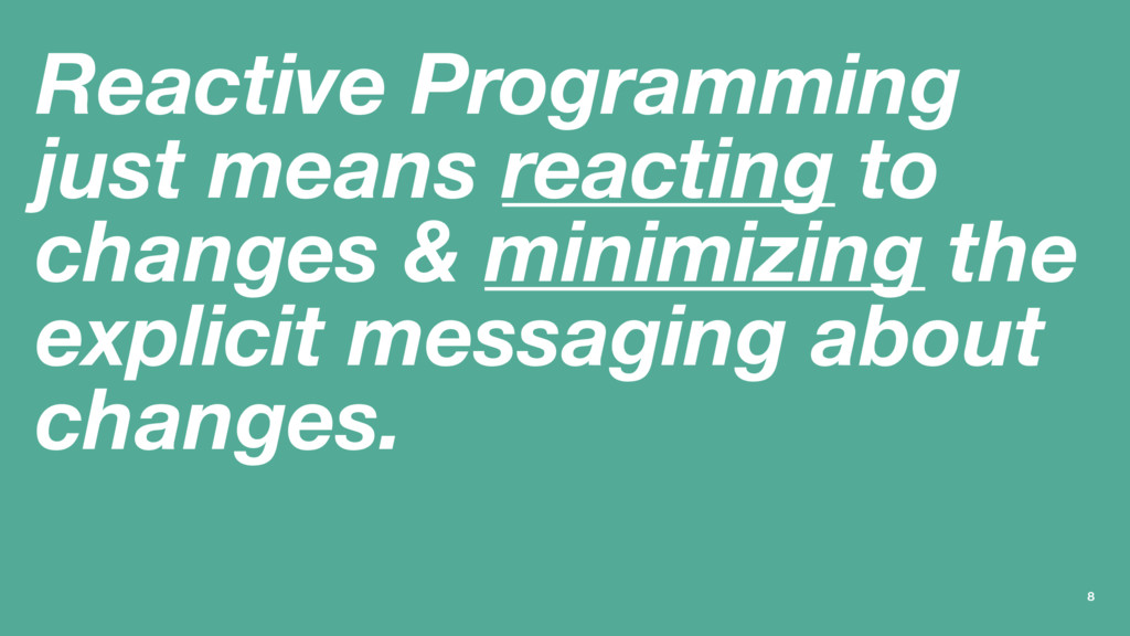 Reactive Programming just means reacting to cha...