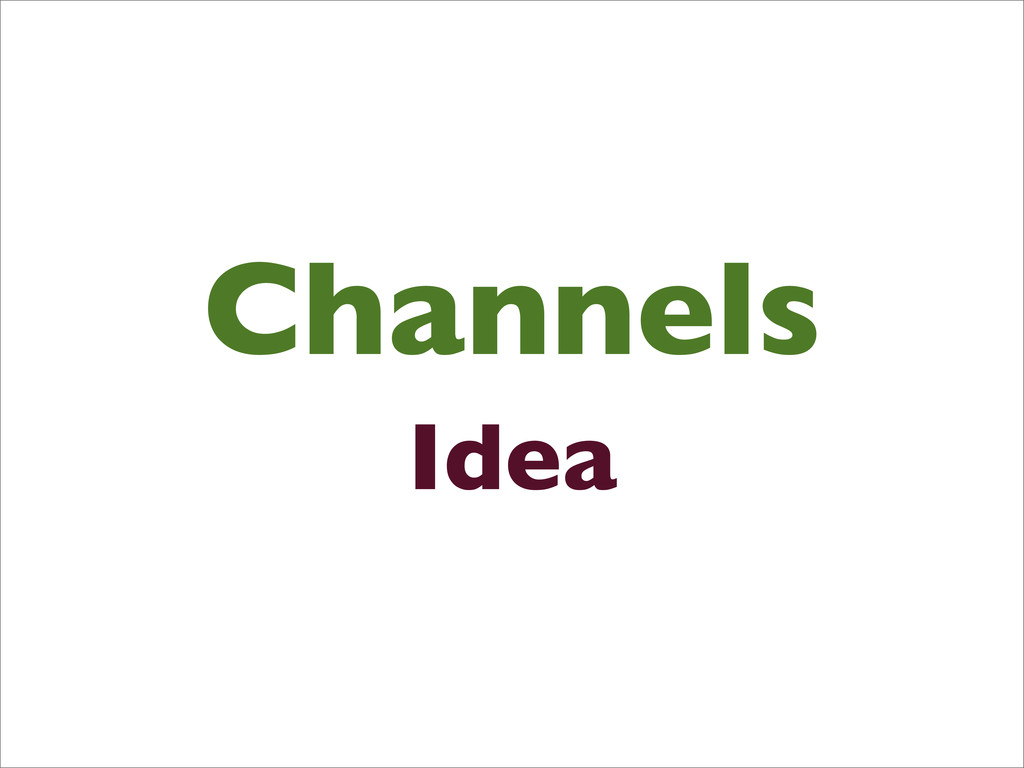 Channels Idea