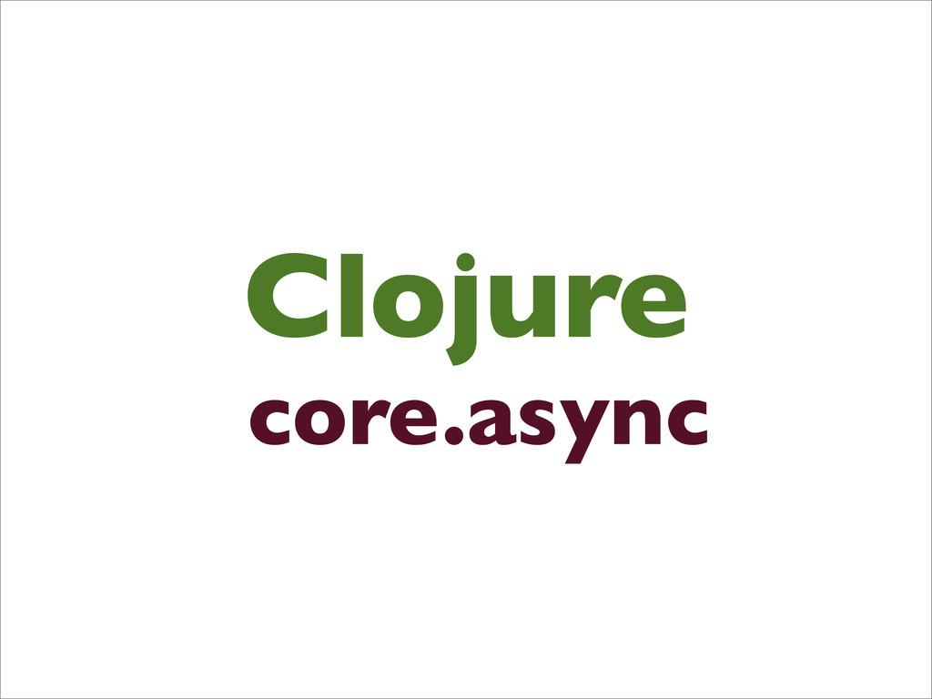 Clojure core.async