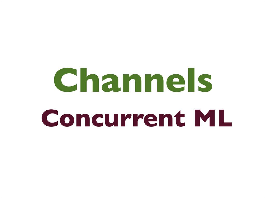 Channels Concurrent ML
