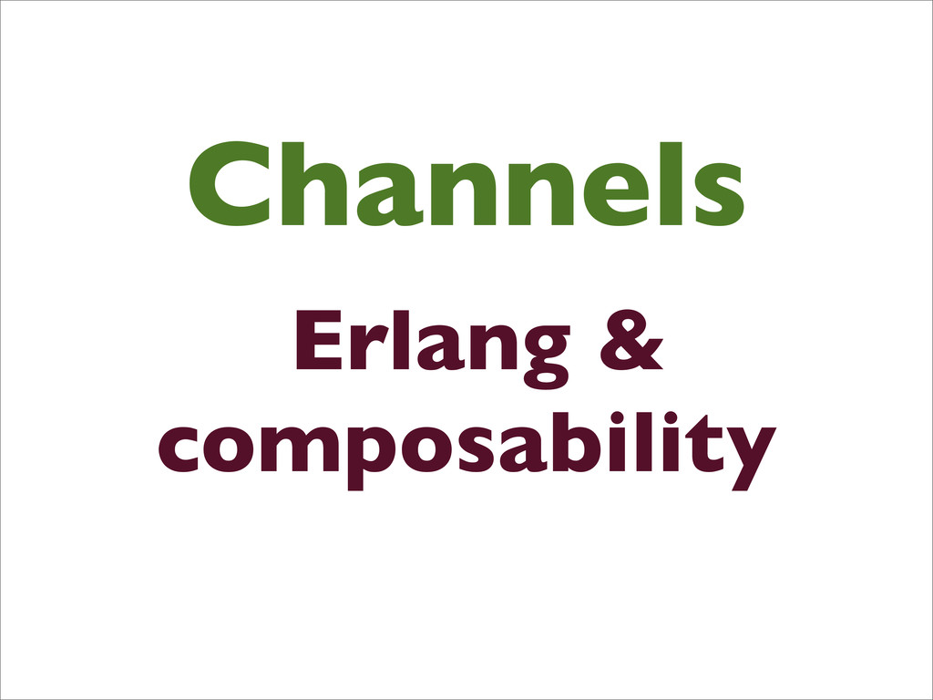 Channels Erlang & composability