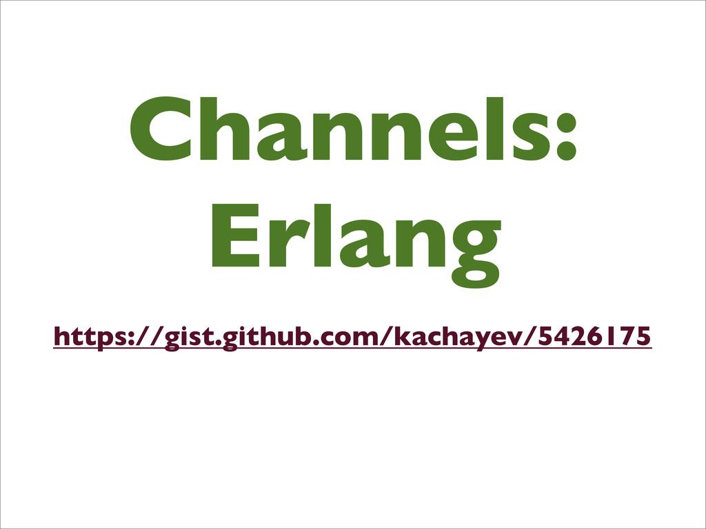 Channels: Erlang https://gist.github.com/kachay...