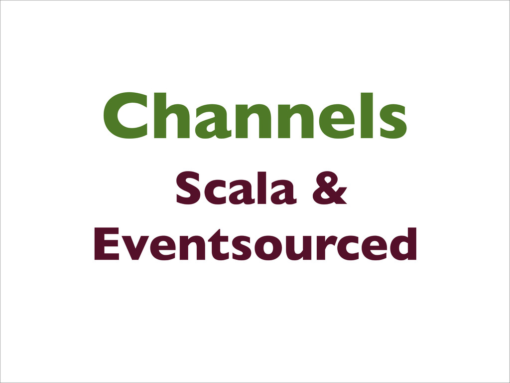 Channels Scala & Eventsourced