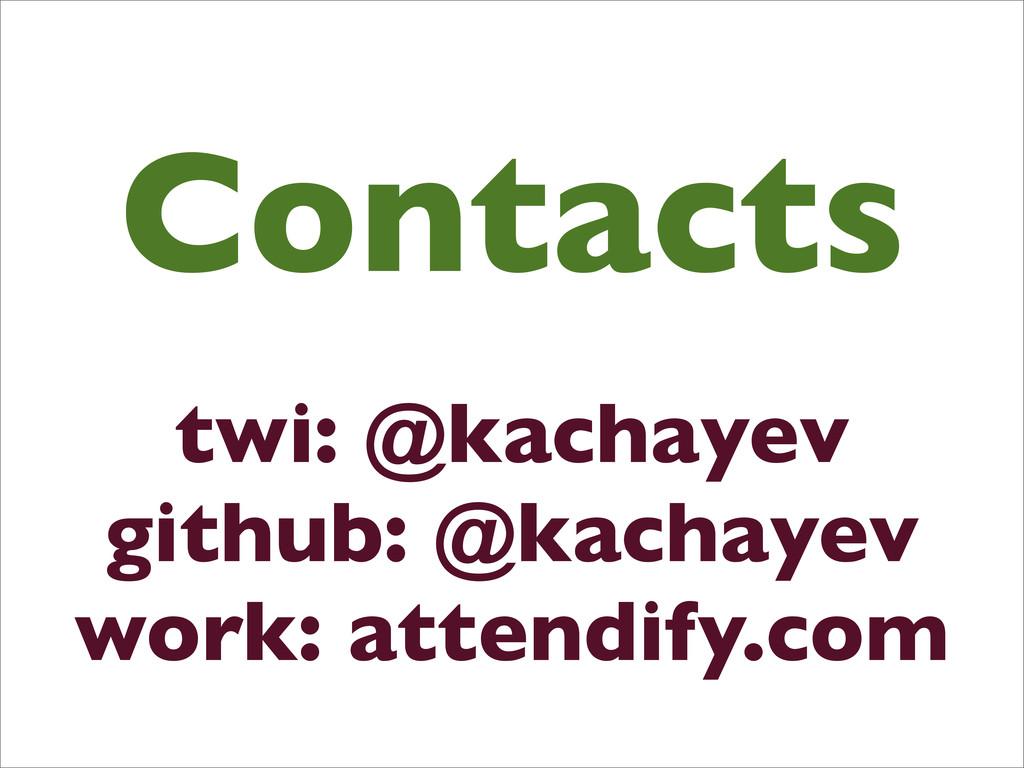 Contacts twi: @kachayev github: @kachayev work:...